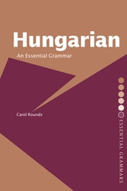 Hungarian: An Essential Grammar ebook by Carol H. Rounds