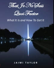 That Je Ne Sais Quoi Factor: What It Is and How To Get It ebook by Jaimi Taylor