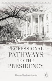 Professional Pathways to the Presidency ebook by T. Marchant-Shapiro