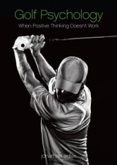 Golf Psychology: When Positive Thinking Doesn't Work ebook by Jonathan Adler