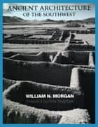 Ancient Architecture of the Southwest ebook by William N. Morgan, Rina  Swentzell