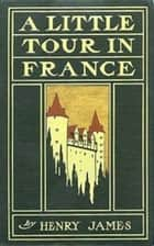 A Little Tour in France ebook by Henry James