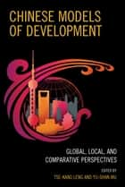 Chinese Models of Development - Global, Local, and Comparative Perspectives ebook by Tse-Kang Leng, Yu-Shan Wu, Rumi Aoyama,...