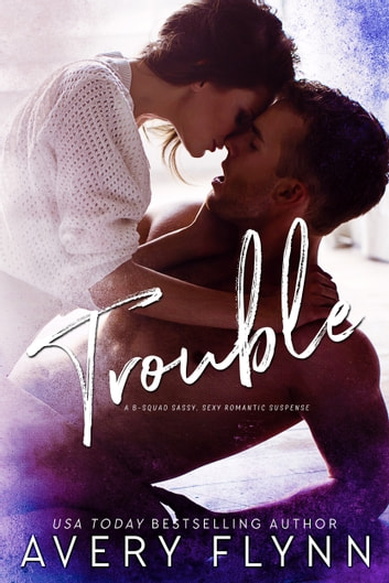 Trouble - A Bad Boy Homecoming/ B-Squad Novella ebook by Avery Flynn