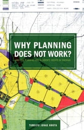 Why Planning Does Not Work. Land Use Planning and Residents¿ Rights in Tanzania ebook by Nnkya, Jonas