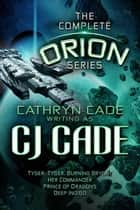 The Orion Series; the Complete Set - The Orion Series ebook by CJ Cade