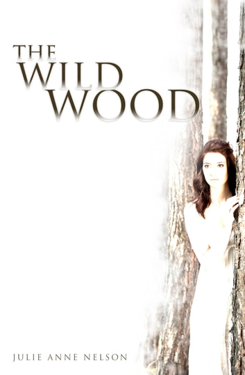 The Wild Wood ebook by Julie Anne Nelson