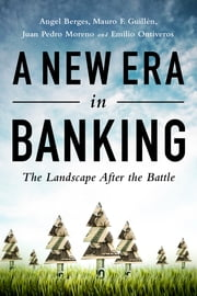 A New Era in Banking - The Landscape After the Battle ebook by Angel Berges,Mauro F. Guillén,Juan P. Moreno,Emilio Ontiveros