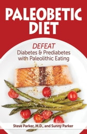 Paleobetic Diet: Defeat Diabetes and Prediabetes With Paleolithic Eating ebook by Steve Parker, M.D.