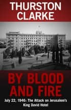 By Blood and Fire ebook by Thurston Clarke