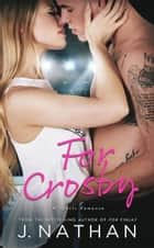 For Crosby - For You, #3 ebook by J. Nathan