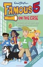 Famous 5 on the Case: Case File 6: The Case of the Thief Who Drinks From the Toilet - Case File 6 The Case of the Thief who Drinks from the Toilet eBook by Enid Blyton
