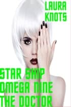 Star Ship Omega Nine The Doctor ebook by Laura Knots