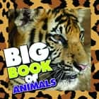 Big Book of Animals - Children's Book of Animal Fun Facts ebook by Speedy Publishing