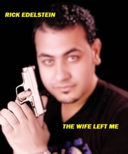 The Wife Left Me ebook by Rick Edelstein