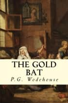 The Gold Bat ebook by P.G. Wodehouse