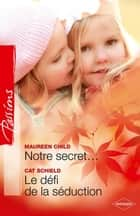 Notre secret... - Le défi de la séduction ebook by Maureen Child, Cat Shields