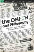 The Onion and Philosophy ebook by Sharon M. Kaye