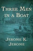 Three Men in a Boat ebook by Jerome K Jerome