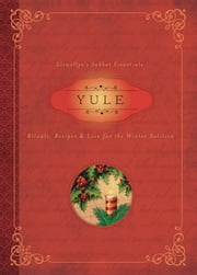 Yule - Rituals, Recipes & Lore for the Winter Solstice ebook by Llewellyn, Susan Pesznecker