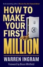 How to Make Your First Million ebook by Warren Ingram