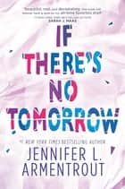 If There's No Tomorrow ebooks by Jennifer L. Armentrout