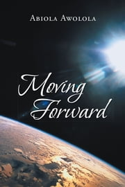 Moving Forward ebook by Abiola Awolola
