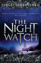 The Night Watch - (Night Watch 1) ebook by Sergei Lukyanenko