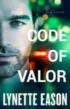 Code of Valor (Blue Justice Book #3) ebook by Lynette Eason