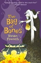 The Bag of Bones - The Second Tale from the Five Kingdoms ebook by Vivian French, Ross Collins