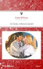 To Tame A Proud Heart ebook by Cathy Williams