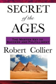 Secret of the Ages (The Master Key to Success and Fulfillment) ebook by Robert Collier