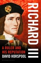 Richard III - A Ruler and his Reputation ebook by