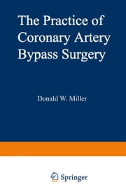 The Practice of Coronary Artery Bypass Surgery ebook by D. Miller