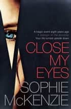 Close My Eyes ebook by Sophie McKenzie
