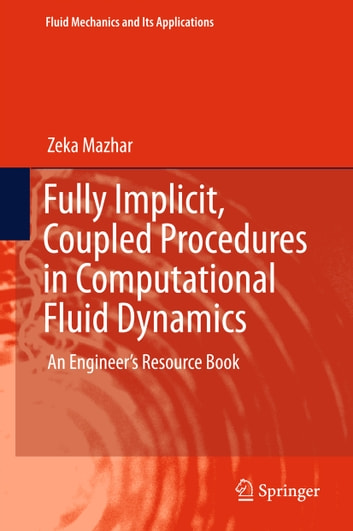 Fully Implicit, Coupled Procedures in Computational Fluid Dynamics - An Engineer's Resource Book ebook by Zeka Mazhar