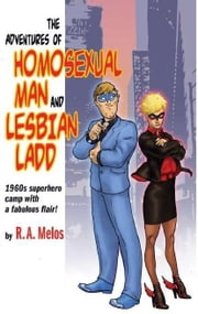 The Adventures of Homosexual Man and Lesbian Ladd ebook by R. A. Melos