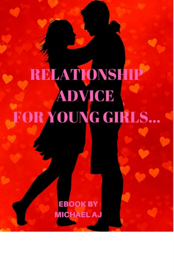 RELATIONSHIP ADVICE FOR YOUNG LADIES AND GIRLS ebook by MICHAEL AJEWOLE