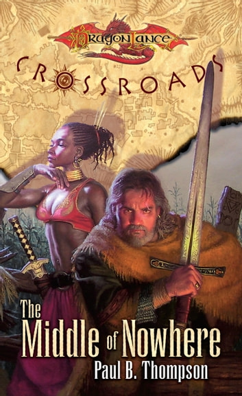 The Middle of Nowhere - Dragonlance: Crossroads ebook by Paul B. Thompson