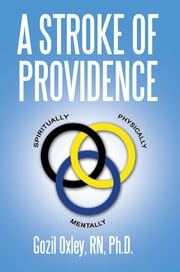A STROKE OF PROVIDENCE ebook by Gozil Oxley, RN, Ph.D.