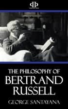 The Philosophy of Bertrand Russell ebook by George Santayana