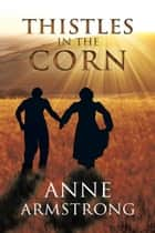 Thistles in the Corn ebook by Anne Armstrong