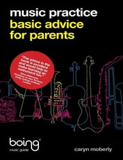 Music Practice : Basic Advice for Parents ebook by Caryn Moberly