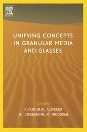 Unifying Concepts in Granular Media and Glasses - From the Statistical Mechanics of Granular Media to the Theory of Jamming ebook by Antonio Coniglio,Annalisa Fierro,Hans J. Herrmann,Mario Nicodemi