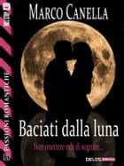 Baciati dalla luna ebook by Marco Canella