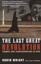 The Last Great Revolution - Turmoil and Transformation in Iran ebook by Robin Wright