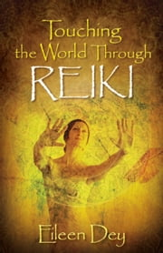 Touching the World Through Reiki ebook by Eileen Dey