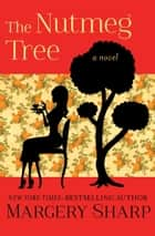 The Nutmeg Tree - A Novel ebook by Margery Sharp