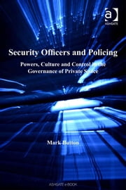 Security Officers and Policing - Powers, Culture and Control in the Governance of Private Space ebook by Professor Mark Button