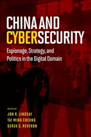 China and Cybersecurity - Espionage, Strategy, and Politics in the Digital Domain ebook by Jon R. Lindsay,Tai Ming Cheung,Derek S. Reveron